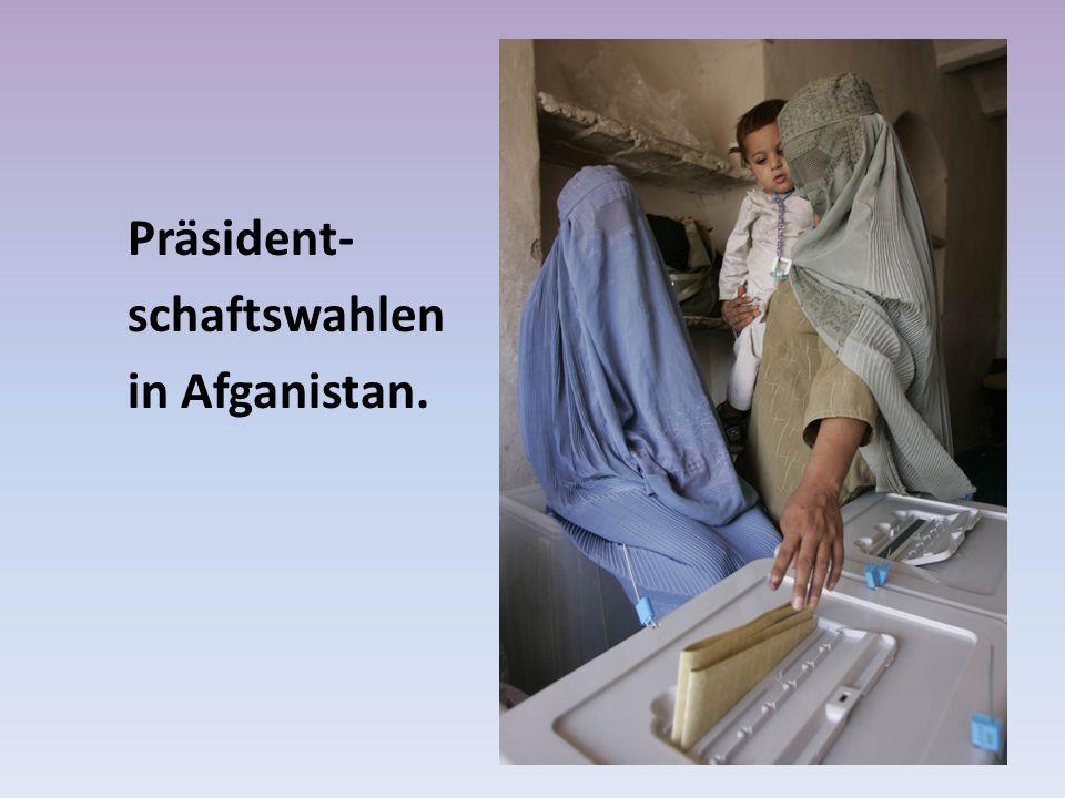 Präsident- schaftswahlen in Afganistan.