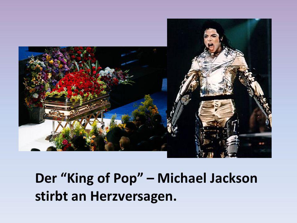 Der King of Pop – Michael Jackson stirbt an Herzversagen.