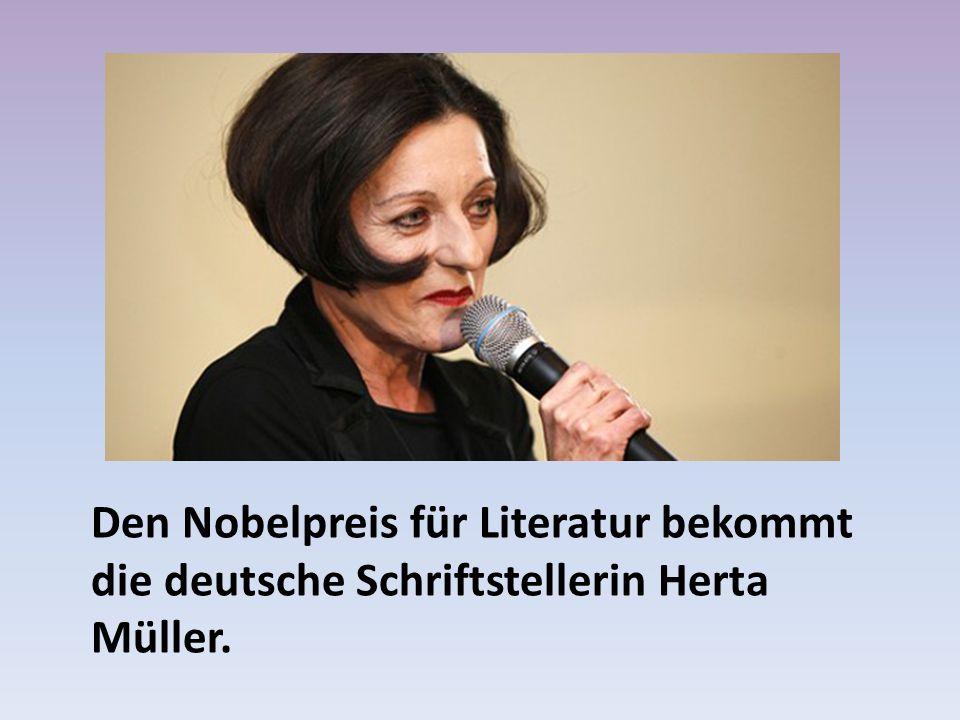 Den Nobelpreis für Literatur bekommt die deutsche Schriftstellerin Herta Müller.