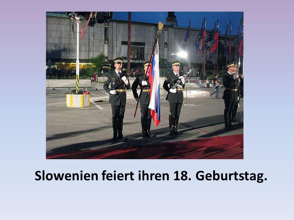 Slowenien feiert ihren 18. Geburtstag.
