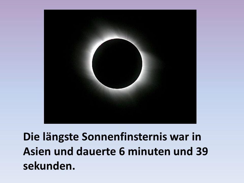 Die längste Sonnenfinsternis war in Asien und dauerte 6 minuten und 39 sekunden.