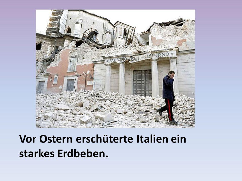 Vor Ostern erschüterte Italien ein starkes Erdbeben.