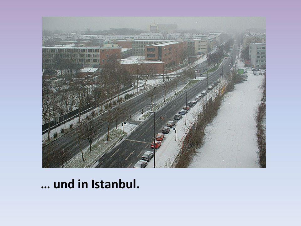 … und in Istanbul.
