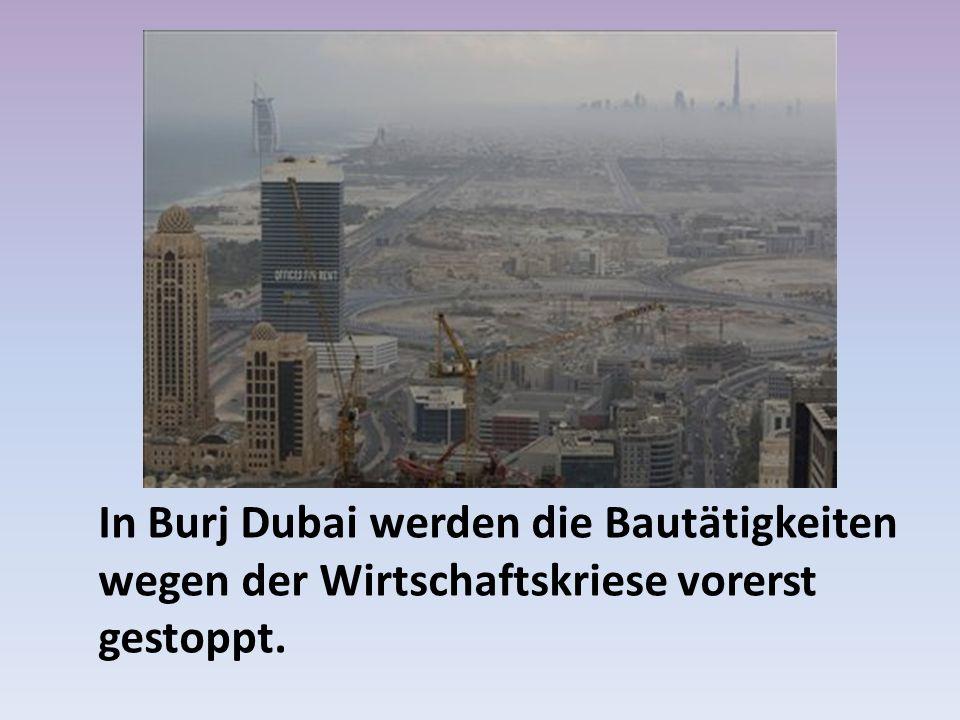 In Burj Dubai werden die Bautätigkeiten wegen der Wirtschaftskriese vorerst gestoppt.