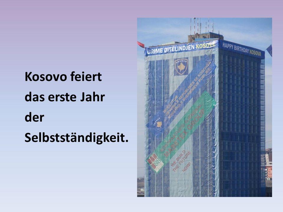 Kosovo feiert das erste Jahr der Selbstständigkeit.