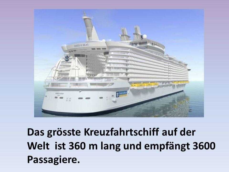 Das grösste Kreuzfahrtschiff auf der Welt ist 360 m lang und empfängt 3600 Passagiere.