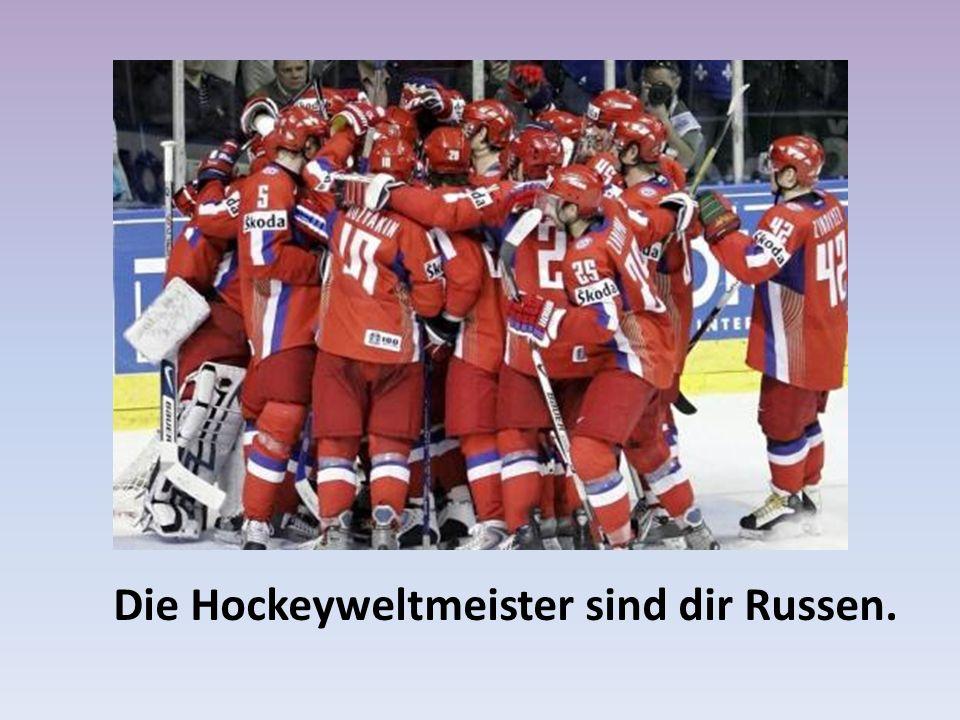Die Hockeyweltmeister sind dir Russen.