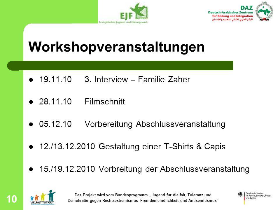 10 Workshopveranstaltungen 19.11.10 3. Interview – Familie Zaher 28.11.10 Filmschnitt 05.12.10 Vorbereitung Abschlussveranstaltung 12./13.12.2010 Gest