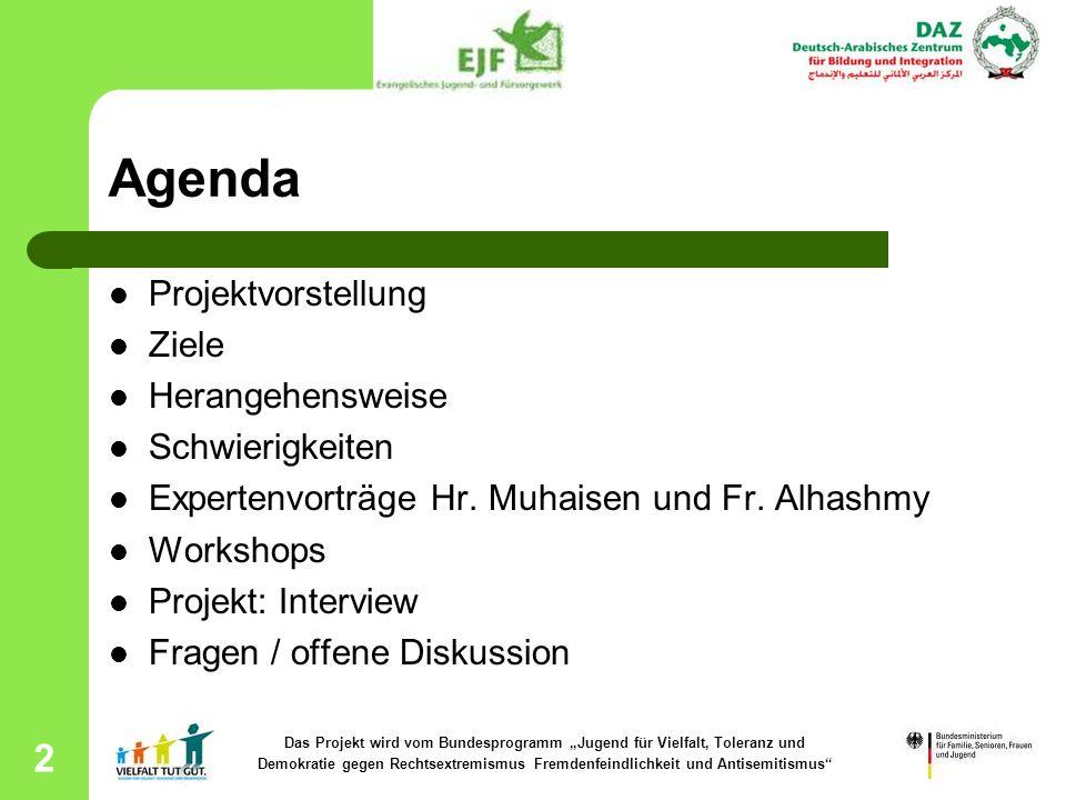 2 Agenda Projektvorstellung Ziele Herangehensweise Schwierigkeiten Expertenvorträge Hr. Muhaisen und Fr. Alhashmy Workshops Projekt: Interview Fragen