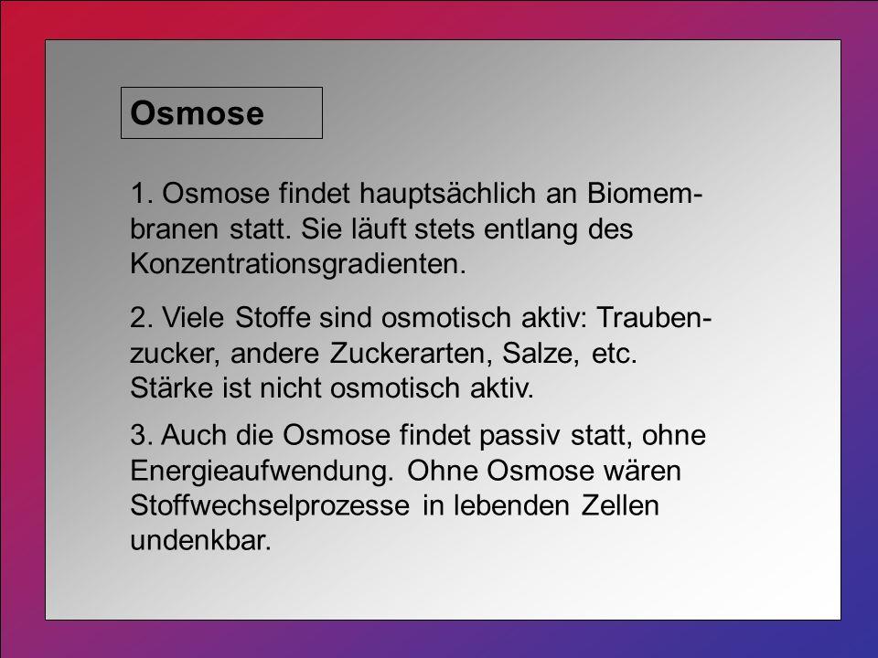 Osmose 1.Osmose findet hauptsächlich an Biomem- branen statt.