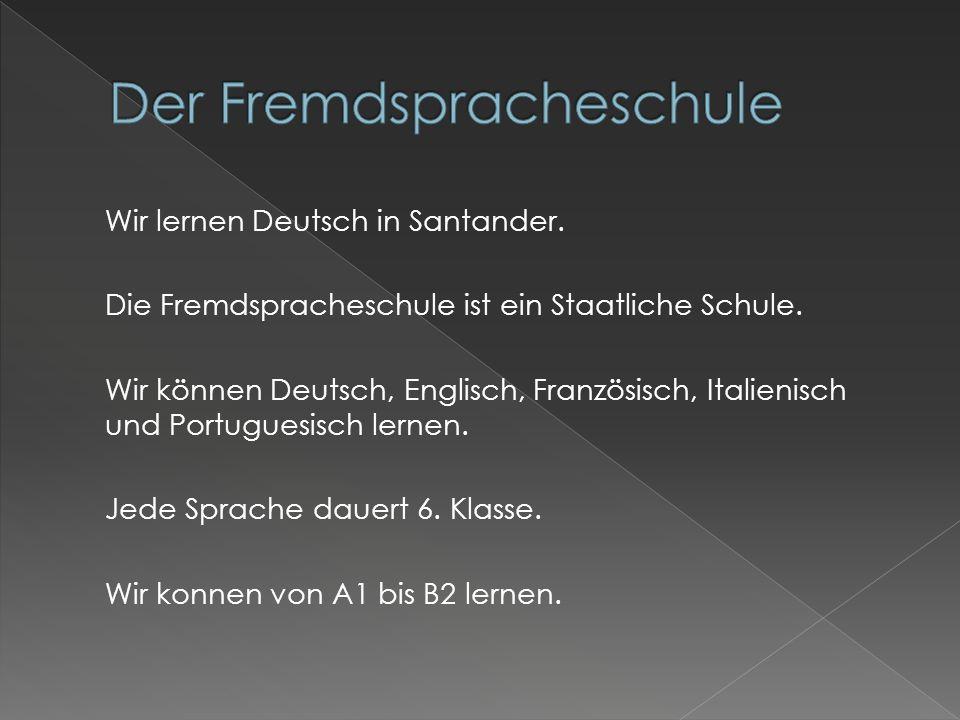 Wir lernen Deutsch in Santander.Die Fremdspracheschule ist ein Staatliche Schule.