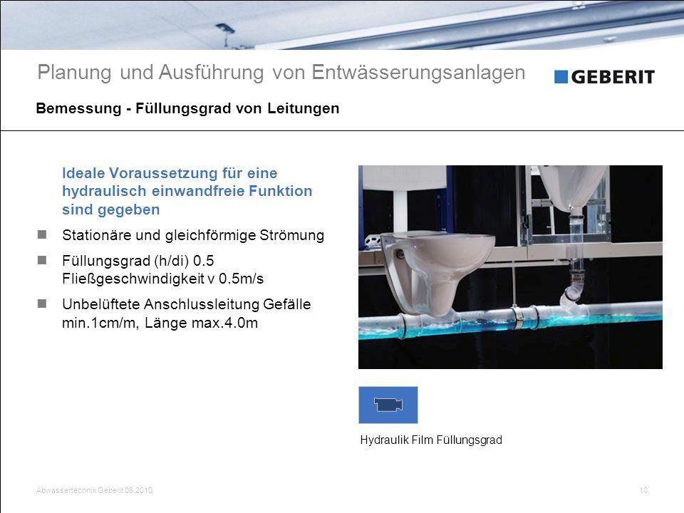 Abwassertechnik Geberit 06.201010 Bemessung - Füllungsgrad von Leitungen Planung und Ausführung von Entwässerungsanlagen Ideale Voraussetzung für eine