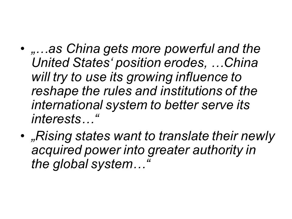 …as China gets more powerful and the United States position erodes, …China will try to use its growing influence to reshape the rules and institutions