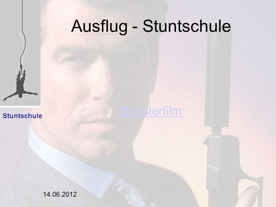 14.06.2012 Ausflug - Stuntschule Stuntschule Einleitung Analyse Portfolio Schülerfilm