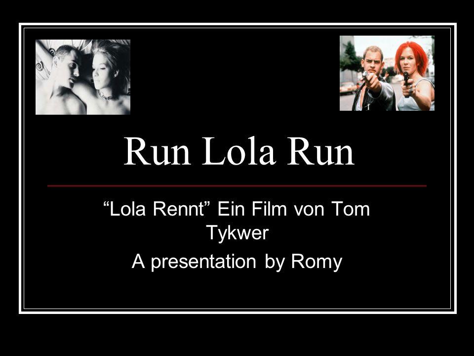Run Lola Run Lola Rennt Ein Film von Tom Tykwer A presentation by Romy