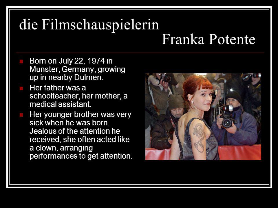die Filmschauspielerin Franka Potente Born on July 22, 1974 in Munster, Germany, growing up in nearby Dulmen. Her father was a schoolteacher, her moth