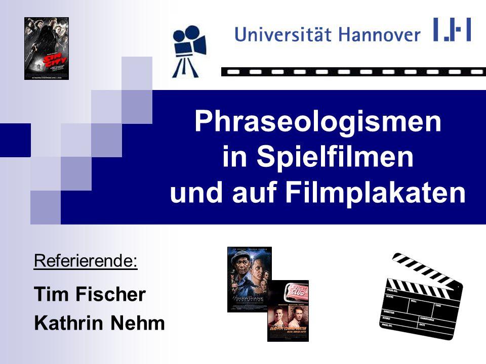 Phraseologismen in Spielfilmen und auf Filmplakaten Referierende: Tim Fischer Kathrin Nehm