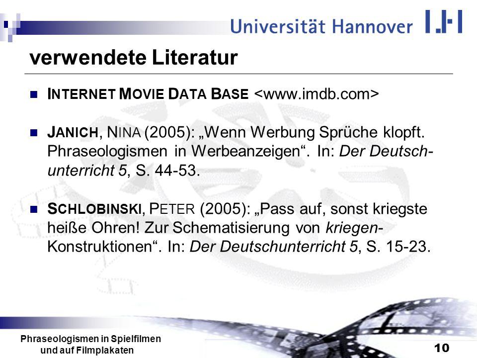 Phraseologismen in Spielfilmen und auf Filmplakaten 10 verwendete Literatur I NTERNET M OVIE D ATA B ASE J ANICH, N INA (2005): Wenn Werbung Sprüche k