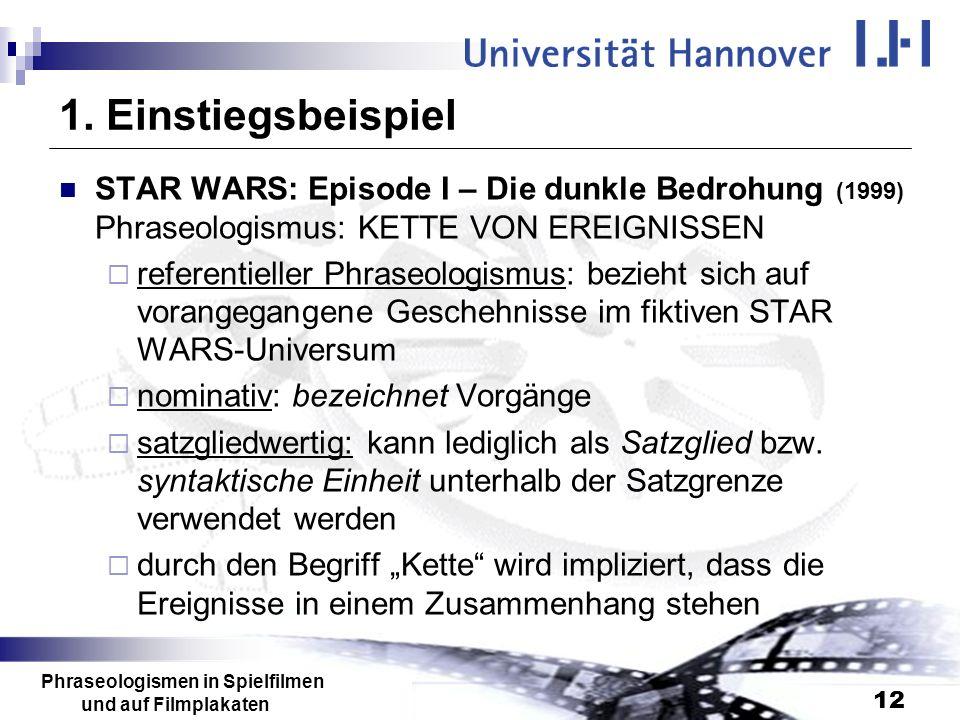 Phraseologismen in Spielfilmen und auf Filmplakaten 12 1. Einstiegsbeispiel STAR WARS: Episode I – Die dunkle Bedrohung (1999) Phraseologismus: KETTE