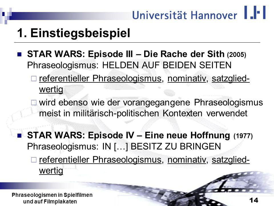 Phraseologismen in Spielfilmen und auf Filmplakaten 14 1. Einstiegsbeispiel STAR WARS: Episode III – Die Rache der Sith (2005) Phraseologismus: HELDEN