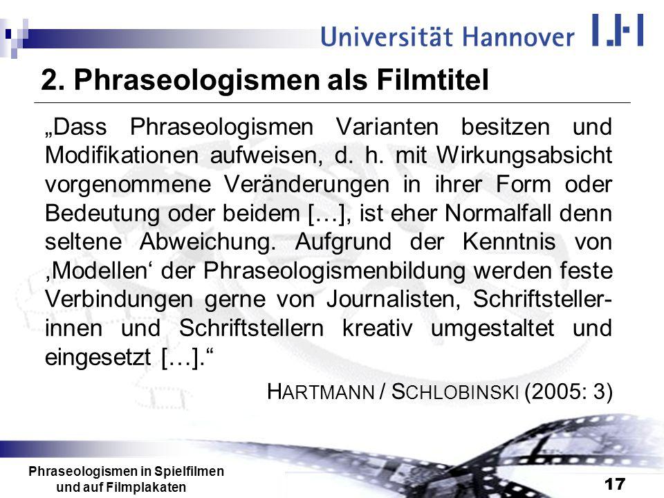 Phraseologismen in Spielfilmen und auf Filmplakaten 17 2. Phraseologismen als Filmtitel Dass Phraseologismen Varianten besitzen und Modifikationen auf
