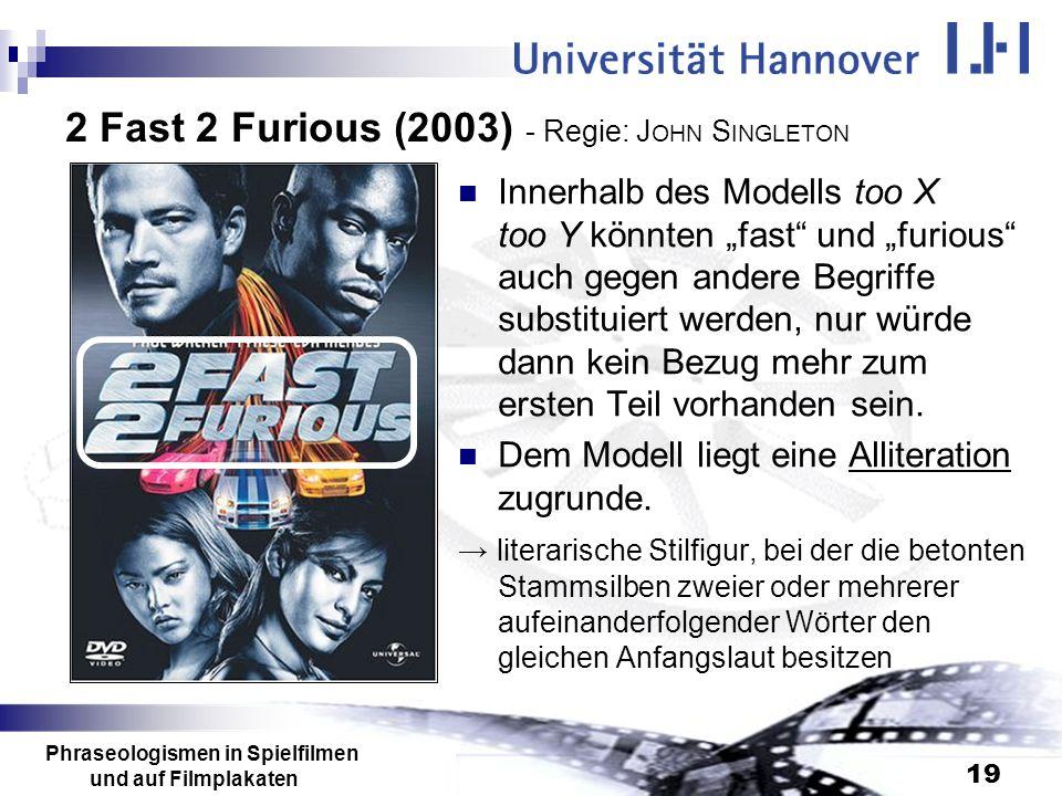 Phraseologismen in Spielfilmen und auf Filmplakaten 19 2 Fast 2 Furious (2003) - Regie: J OHN S INGLETON Innerhalb des Modells too X too Y könnten fas