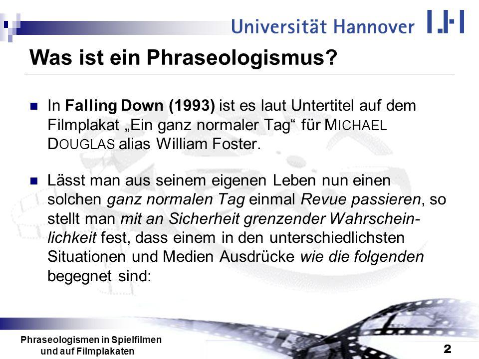 Phraseologismen in Spielfilmen und auf Filmplakaten 2 Was ist ein Phraseologismus? In Falling Down (1993) ist es laut Untertitel auf dem Filmplakat Ei