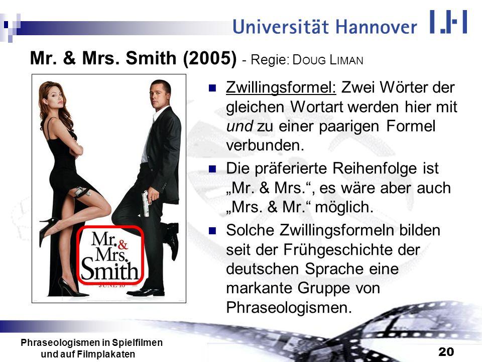 Phraseologismen in Spielfilmen und auf Filmplakaten 20 Mr. & Mrs. Smith (2005) - Regie: D OUG L IMAN Zwillingsformel: Zwei Wörter der gleichen Wortart