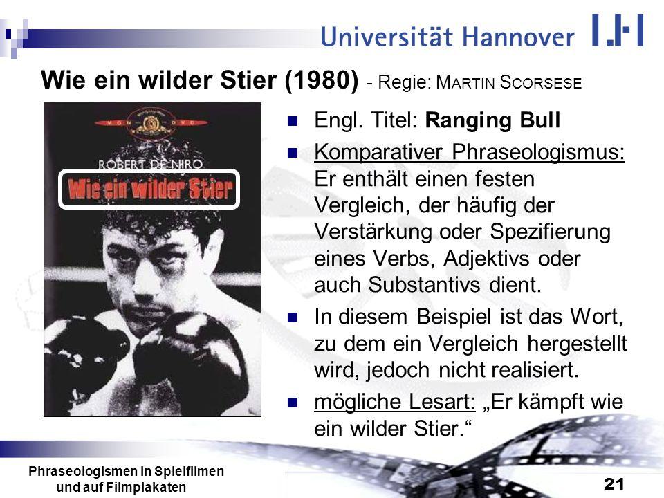 Phraseologismen in Spielfilmen und auf Filmplakaten 21 Wie ein wilder Stier (1980) - Regie: M ARTIN S CORSESE Engl. Titel: Ranging Bull Komparativer P