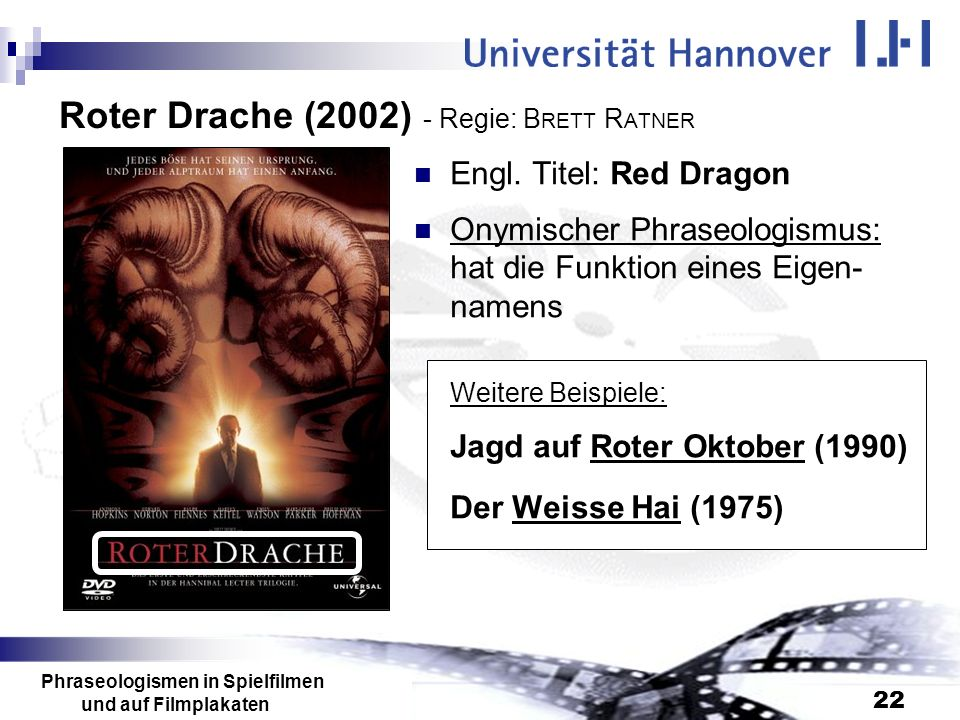 Phraseologismen in Spielfilmen und auf Filmplakaten 22 Roter Drache (2002) - Regie: B RETT R ATNER Engl. Titel: Red Dragon Onymischer Phraseologismus: