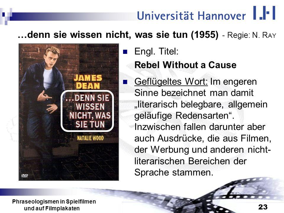 Phraseologismen in Spielfilmen und auf Filmplakaten 23 …denn sie wissen nicht, was sie tun (1955) - Regie: N. R AY Engl. Titel: Rebel Without a Cause