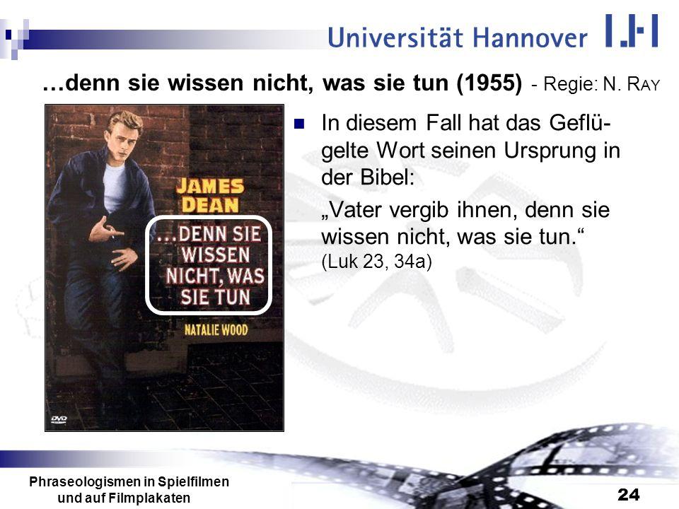 Phraseologismen in Spielfilmen und auf Filmplakaten 24 …denn sie wissen nicht, was sie tun (1955) - Regie: N. R AY In diesem Fall hat das Geflü- gelte