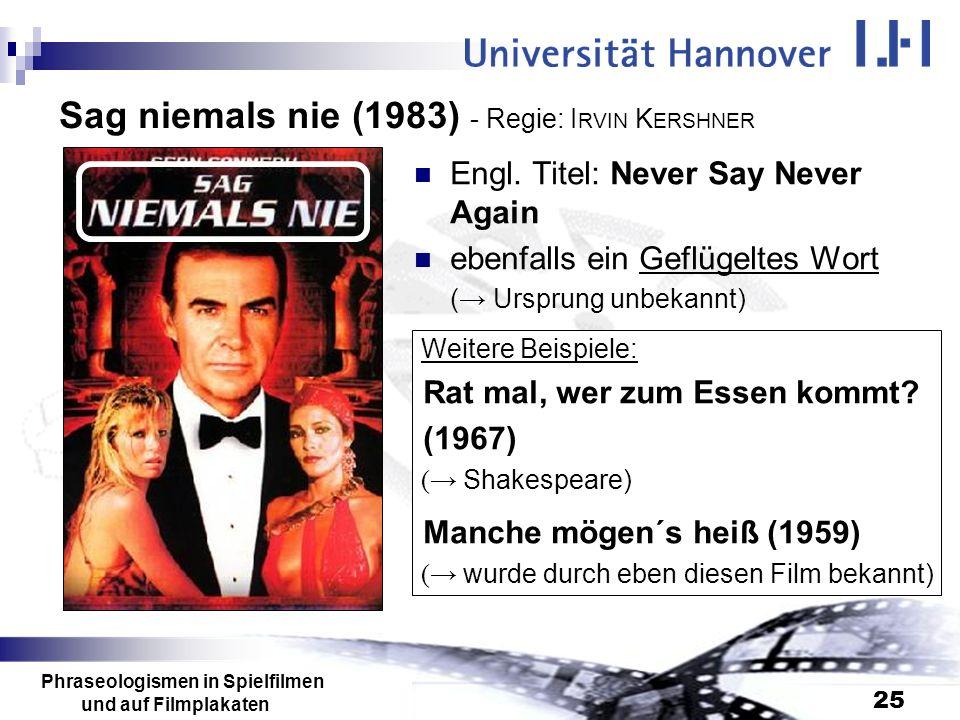 Phraseologismen in Spielfilmen und auf Filmplakaten 25 Sag niemals nie (1983) - Regie: I RVIN K ERSHNER Engl. Titel: Never Say Never Again ebenfalls e