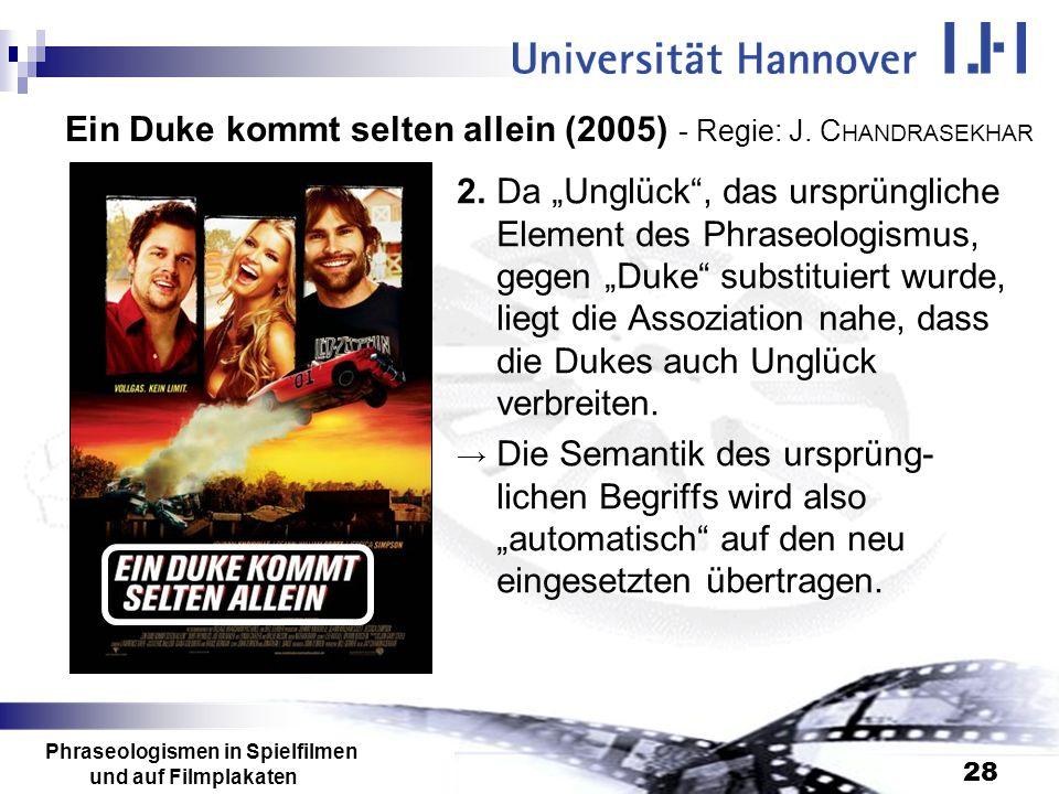 Phraseologismen in Spielfilmen und auf Filmplakaten 28 Ein Duke kommt selten allein (2005) - Regie: J. C HANDRASEKHAR 2.Da Unglück, das ursprüngliche