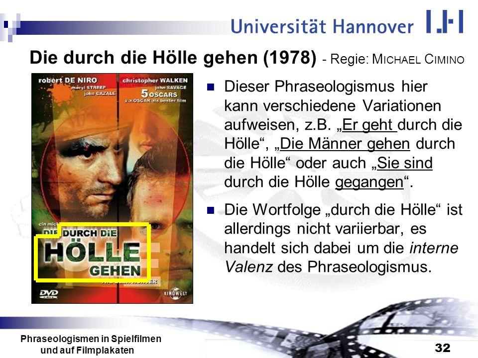Phraseologismen in Spielfilmen und auf Filmplakaten 32 Die durch die Hölle gehen (1978) - Regie: M ICHAEL C IMINO Dieser Phraseologismus hier kann ver
