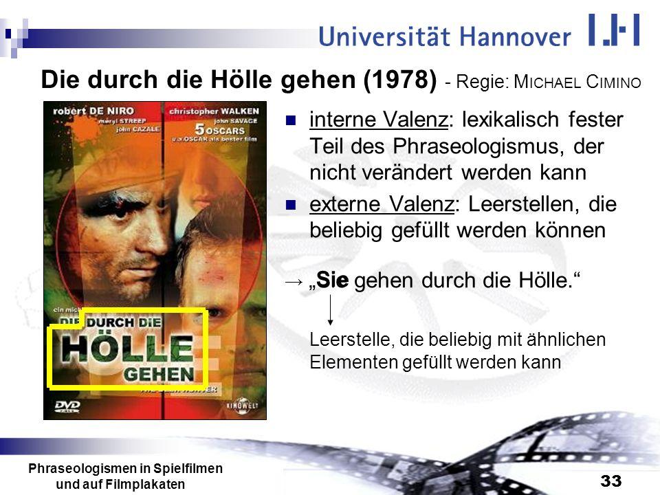 Phraseologismen in Spielfilmen und auf Filmplakaten 33 Die durch die Hölle gehen (1978) - Regie: M ICHAEL C IMINO interne Valenz: lexikalisch fester T