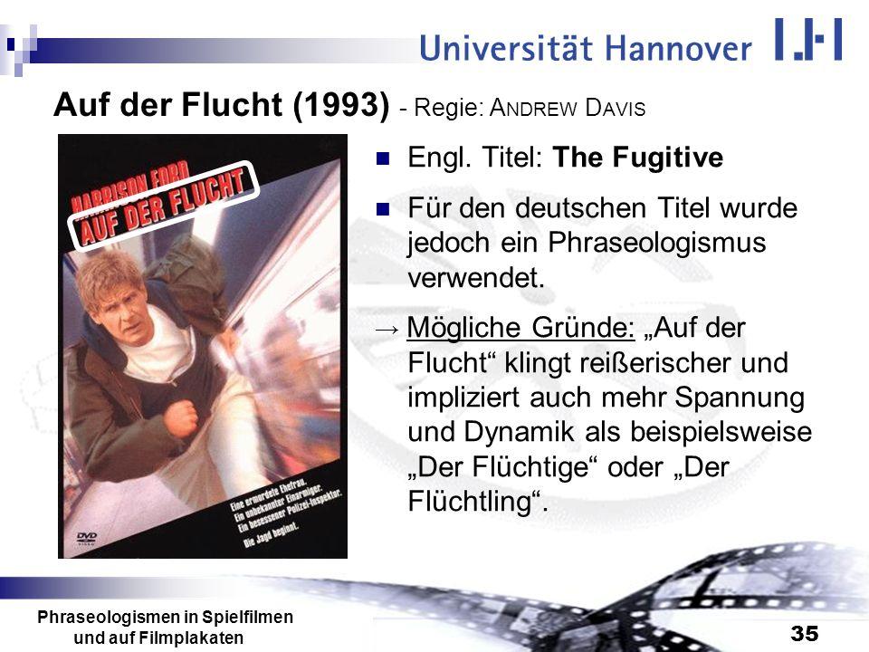 Phraseologismen in Spielfilmen und auf Filmplakaten 35 Auf der Flucht (1993) - Regie: A NDREW D AVIS Engl. Titel: The Fugitive Für den deutschen Titel