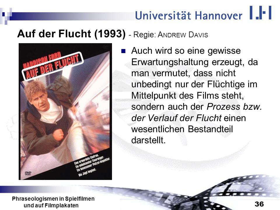 Phraseologismen in Spielfilmen und auf Filmplakaten 36 Auf der Flucht (1993) - Regie: A NDREW D AVIS Auch wird so eine gewisse Erwartungshaltung erzeu