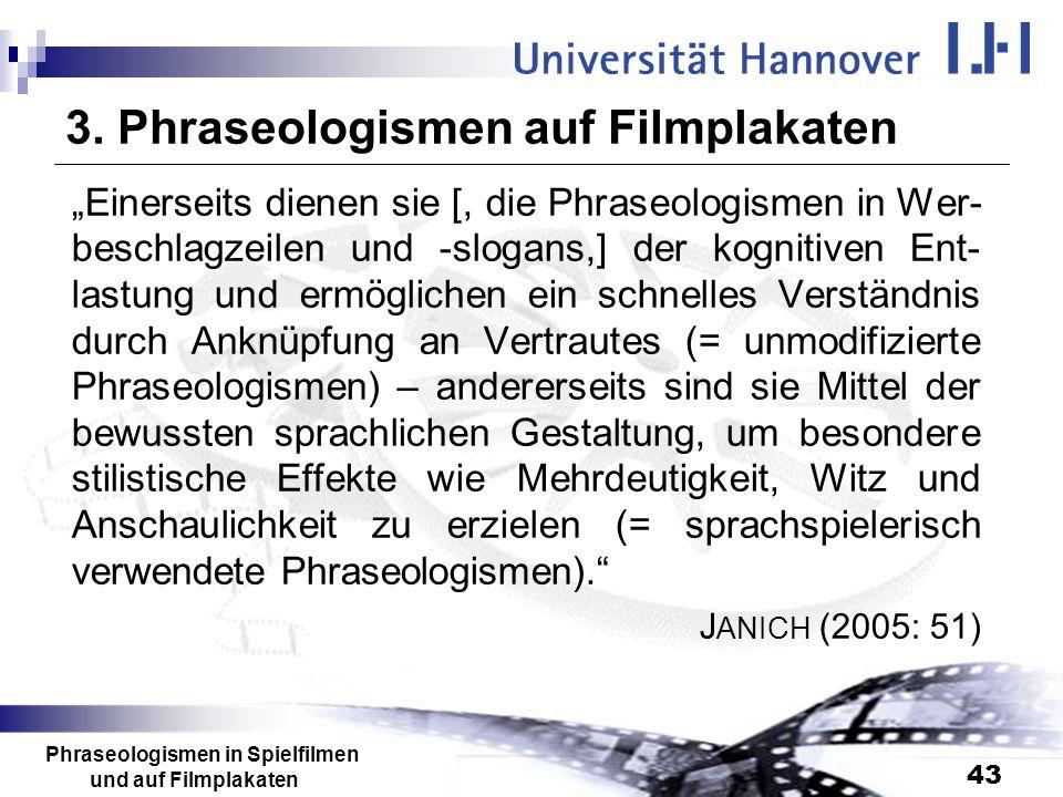 Phraseologismen in Spielfilmen und auf Filmplakaten 43 3. Phraseologismen auf Filmplakaten Einerseits dienen sie [, die Phraseologismen in Wer- beschl