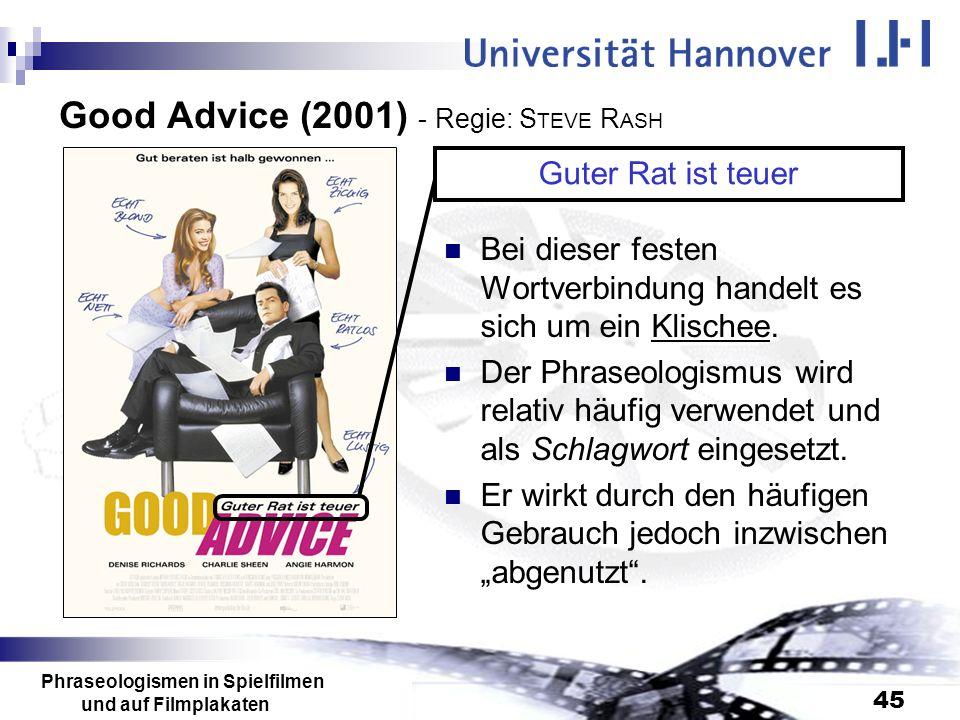 Phraseologismen in Spielfilmen und auf Filmplakaten 45 Good Advice (2001) - Regie: S TEVE R ASH Bei dieser festen Wortverbindung handelt es sich um ei