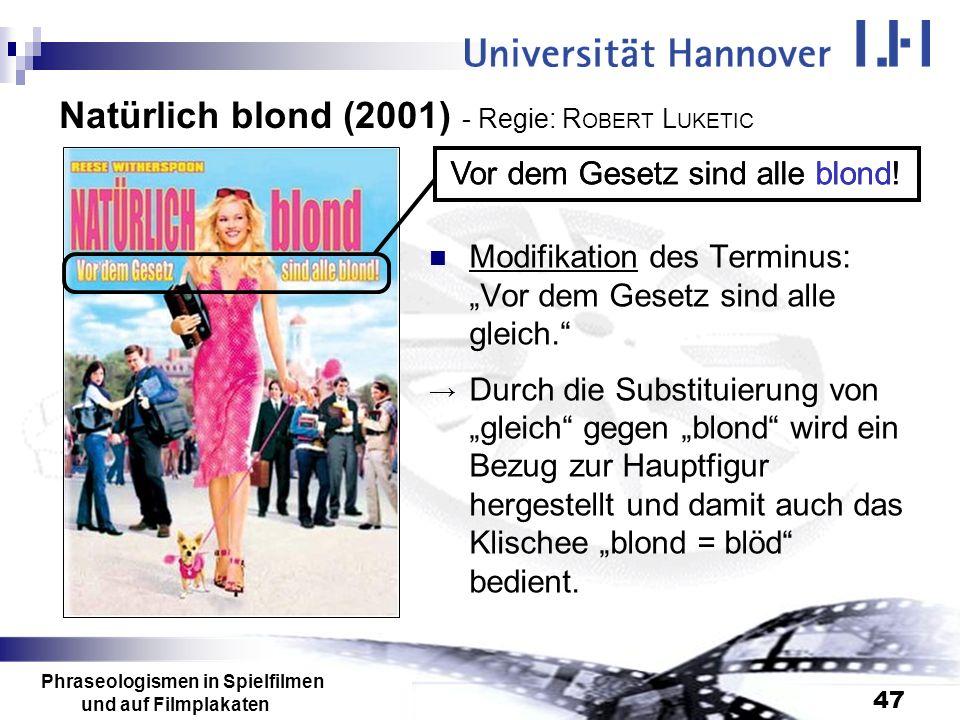Phraseologismen in Spielfilmen und auf Filmplakaten 47 Natürlich blond (2001) - Regie: R OBERT L UKETIC Modifikation des Terminus: Vor dem Gesetz sind