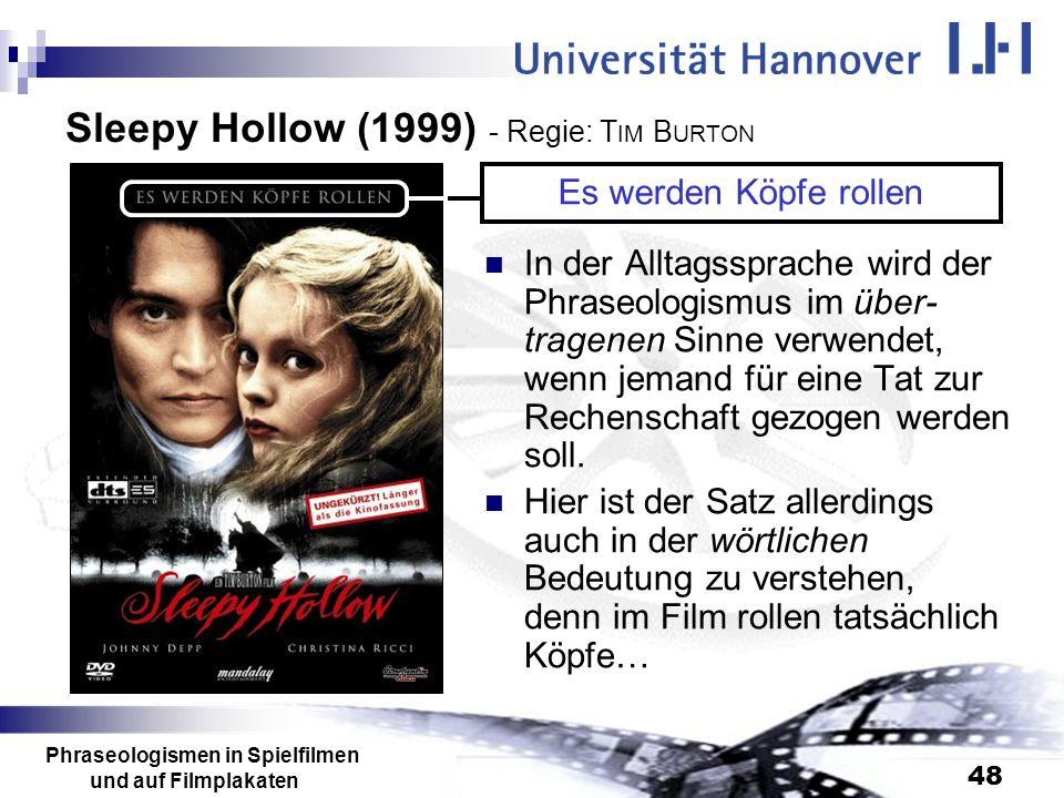 Phraseologismen in Spielfilmen und auf Filmplakaten 48 Sleepy Hollow (1999) - Regie: T IM B URTON In der Alltagssprache wird der Phraseologismus im üb