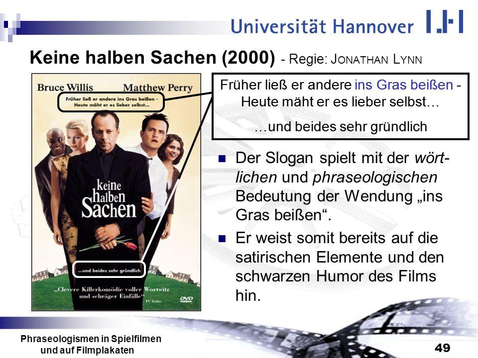 Phraseologismen in Spielfilmen und auf Filmplakaten 49 Keine halben Sachen (2000) - Regie: J ONATHAN L YNN Der Slogan spielt mit der wört- lichen und