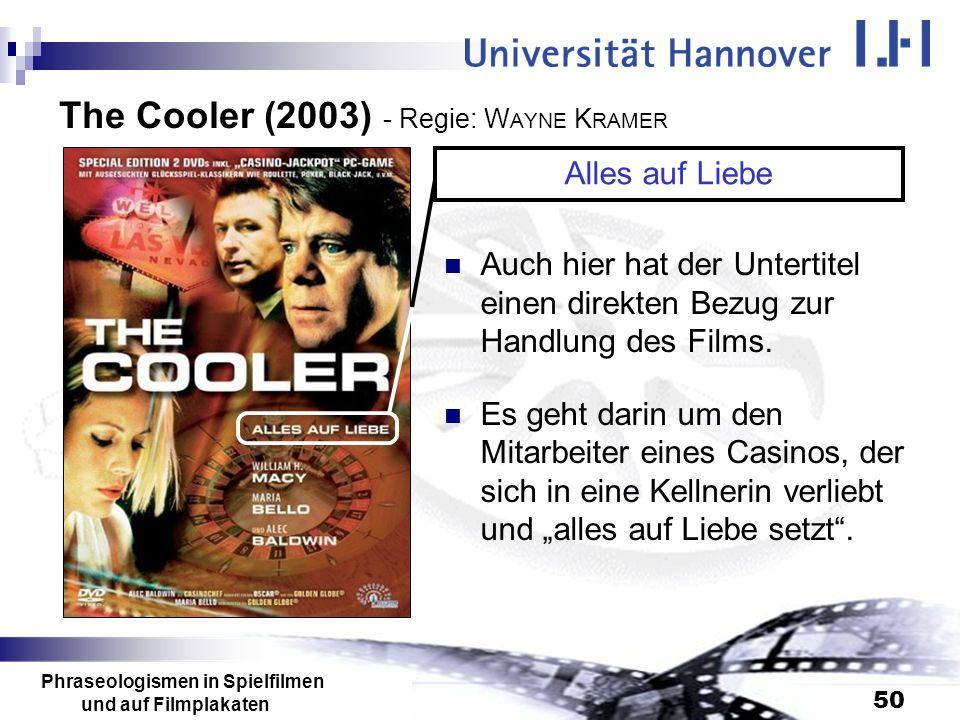 Phraseologismen in Spielfilmen und auf Filmplakaten 50 The Cooler (2003) - Regie: W AYNE K RAMER Auch hier hat der Untertitel einen direkten Bezug zur