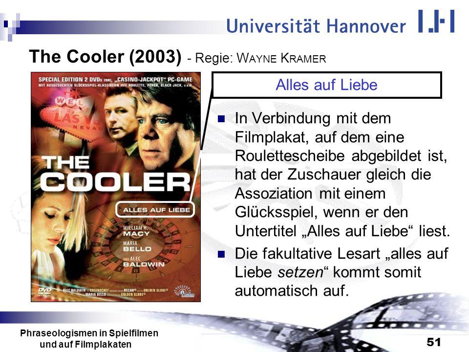 Phraseologismen in Spielfilmen und auf Filmplakaten 51 The Cooler (2003) - Regie: W AYNE K RAMER In Verbindung mit dem Filmplakat, auf dem eine Roulet