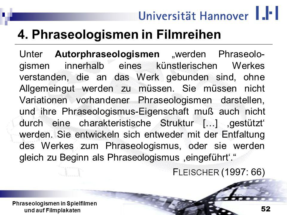 Phraseologismen in Spielfilmen und auf Filmplakaten 52 4. Phraseologismen in Filmreihen Unter Autorphraseologismen werden Phraseolo- gismen innerhalb