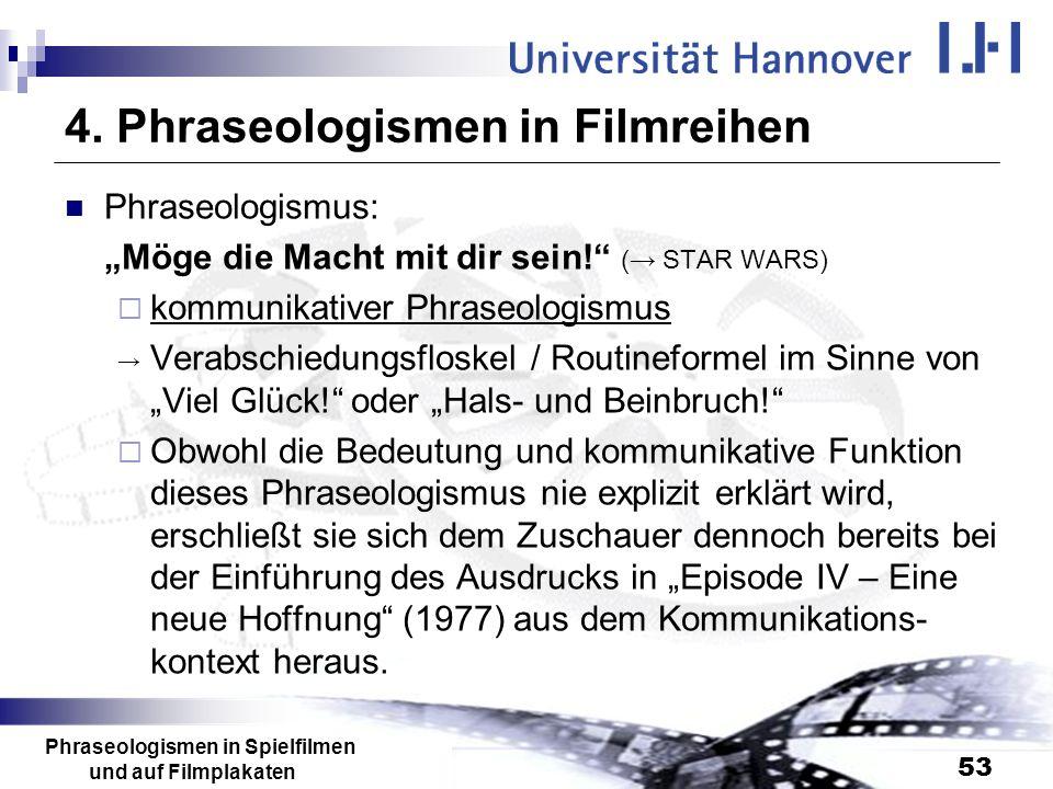 Phraseologismen in Spielfilmen und auf Filmplakaten 53 4. Phraseologismen in Filmreihen Phraseologismus: Möge die Macht mit dir sein! ( STAR WARS) kom