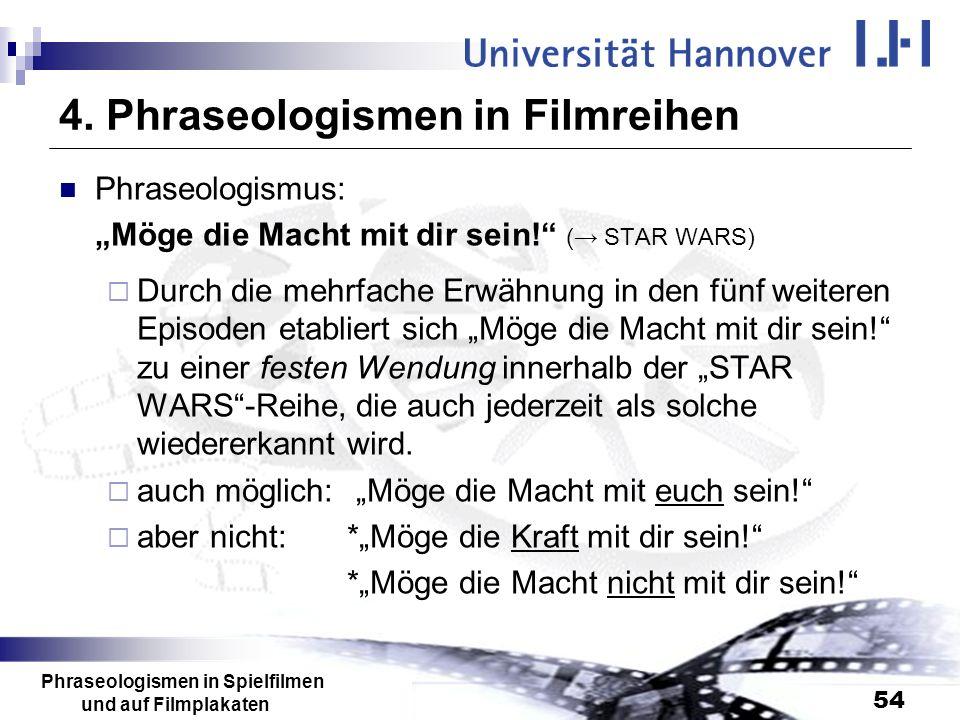 Phraseologismen in Spielfilmen und auf Filmplakaten 54 4. Phraseologismen in Filmreihen Phraseologismus: Möge die Macht mit dir sein! ( STAR WARS) Dur