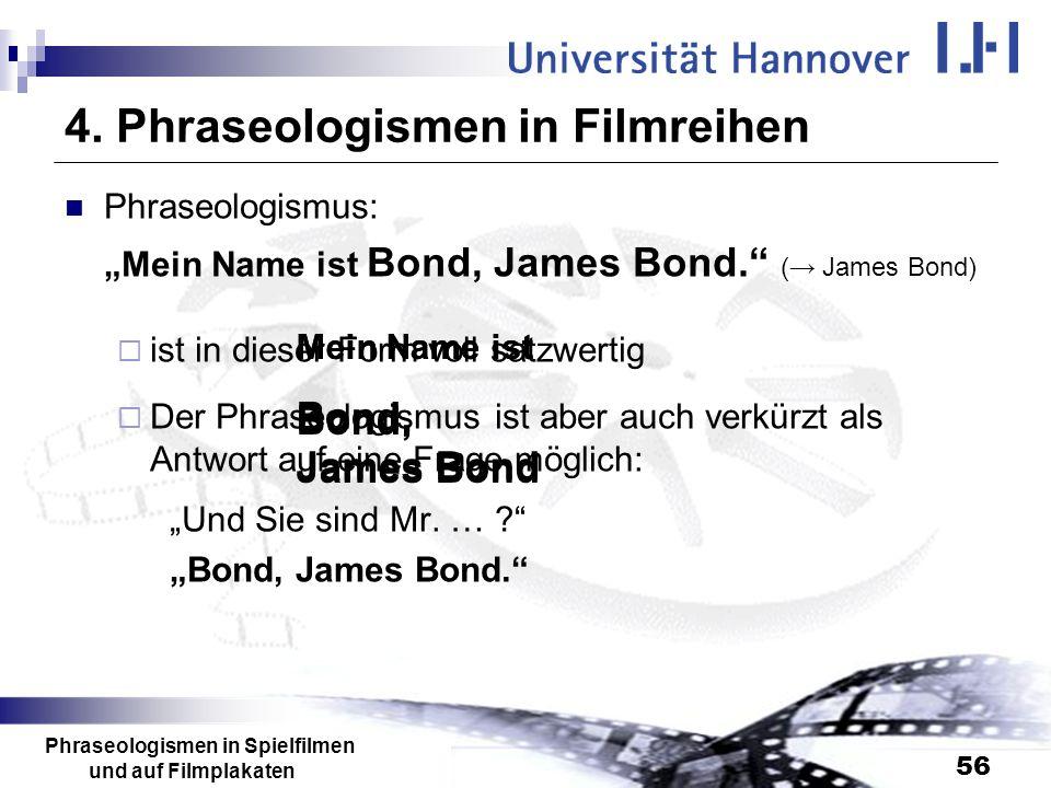 Phraseologismen in Spielfilmen und auf Filmplakaten 56 4. Phraseologismen in Filmreihen Phraseologismus: Mein Name ist Bond, James Bond. ( James Bond)