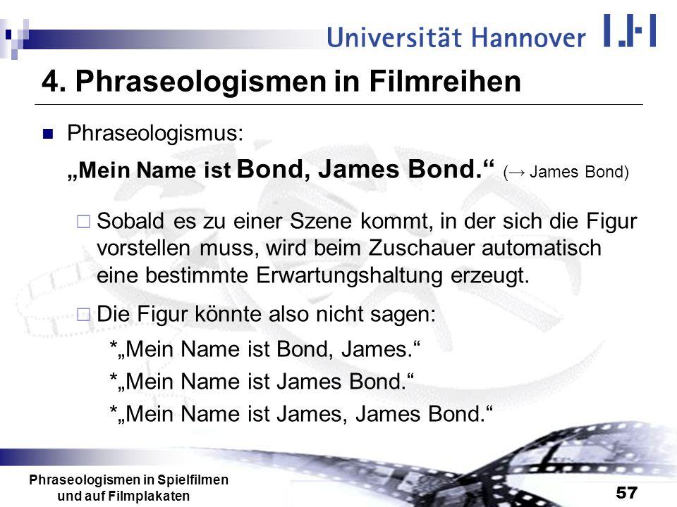 Phraseologismen in Spielfilmen und auf Filmplakaten 57 4. Phraseologismen in Filmreihen Phraseologismus: Mein Name ist Bond, James Bond. ( James Bond)